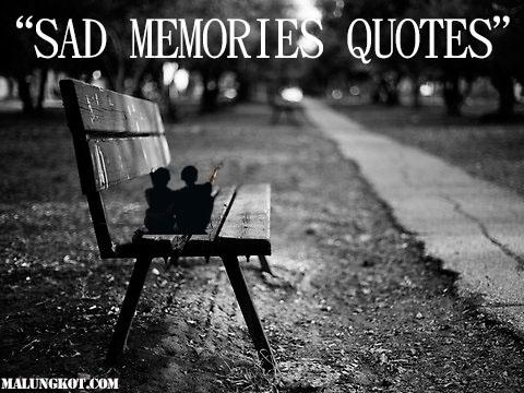 SAD MEMORIES QUOTES 0