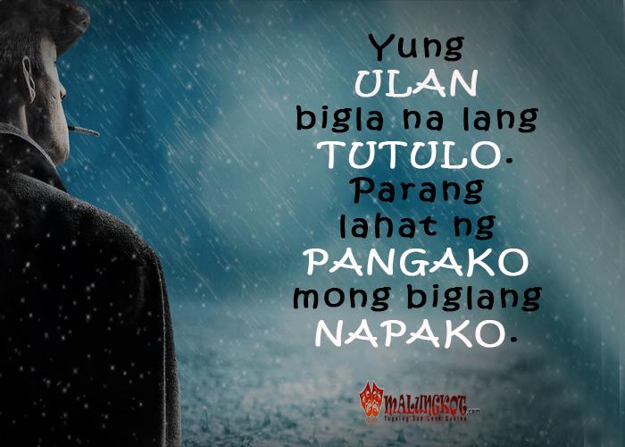 """""""Yung ulan bigla na lang tutulo. Parang lahat ng pangako mo biglang napako."""""""
