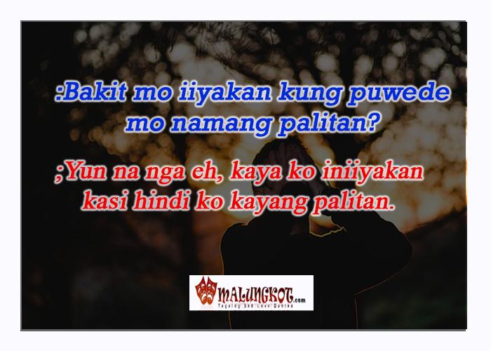 """"""":Bakit mo iiyakan kung puwede mo namang palitan? ; yun na nga eh, kaya ko iniiyakan kasi hindi ko kayang palitan."""""""
