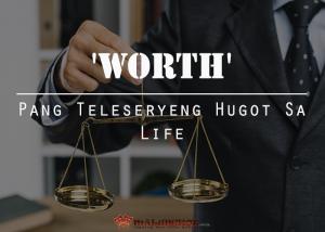 'Worth' Pang Teleserye Hugot sa Life
