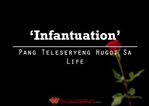 'Infantuation' - Pang Teleseryeng Hugot sa Life