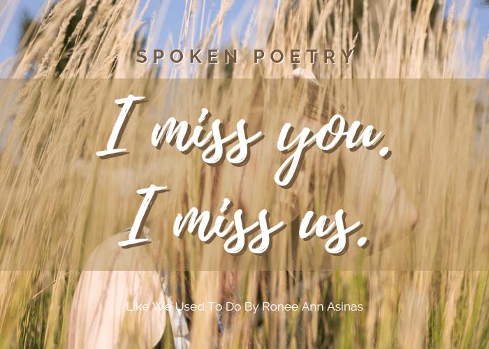 I miss you. I miss us.