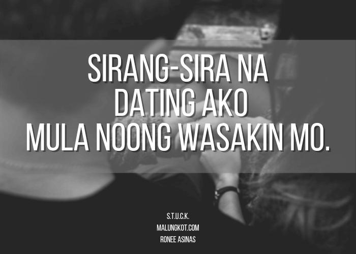 Sirang-sira na yung dating ako mula noong wasakin mo.