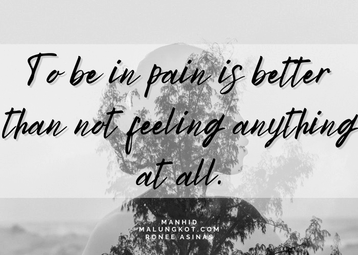 To be in pain is better than not feeling anything at all.