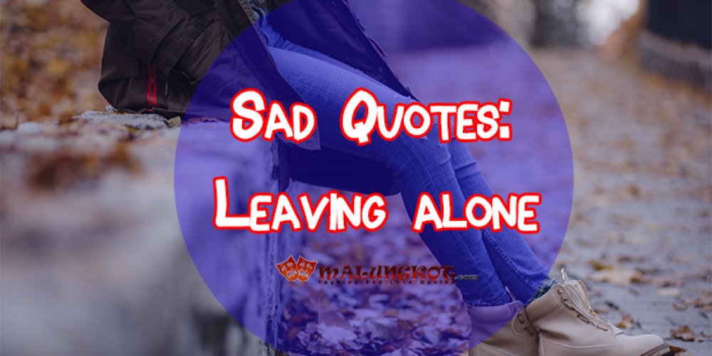 Tagalog Sad Quotes 2019: Leaving alone