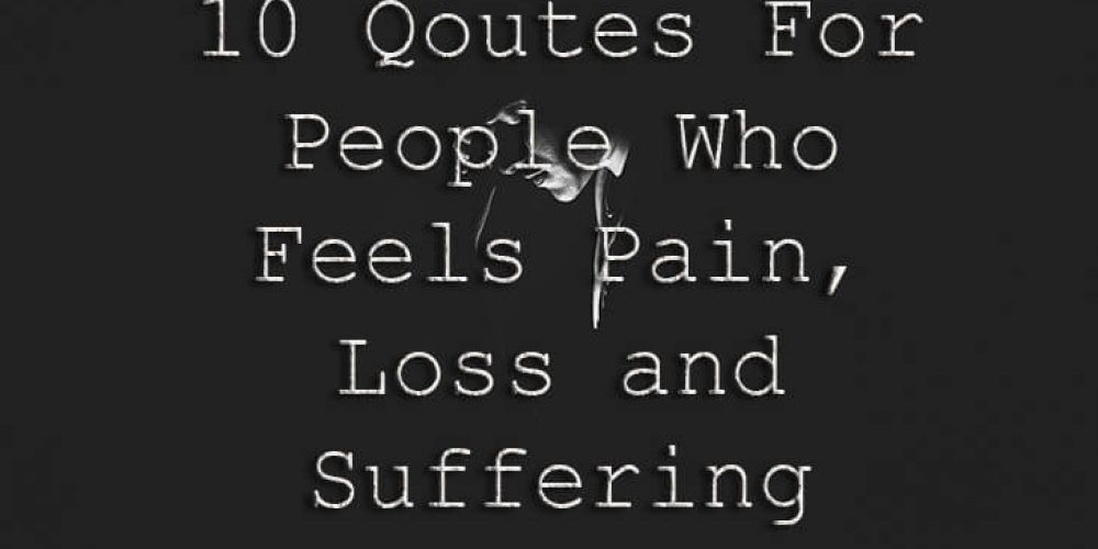 10 Qoutes For People Who Feels Pain, Loss, and Suffering