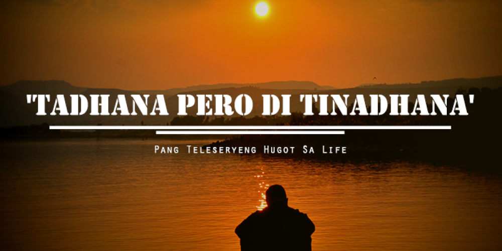 'Tadhana Pero Di Tinadhana' – Pang Teleseryeng Hugot sa Life