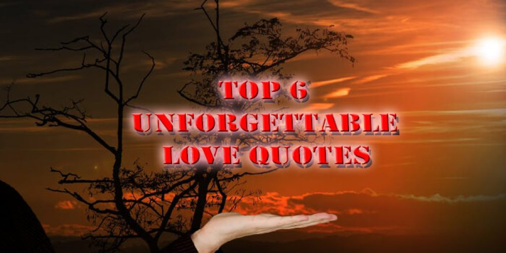 Top 6 Unforgettable love Quotes