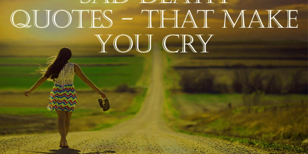 SAD DEATH QUOTES – THAT MAKE YOU CRY