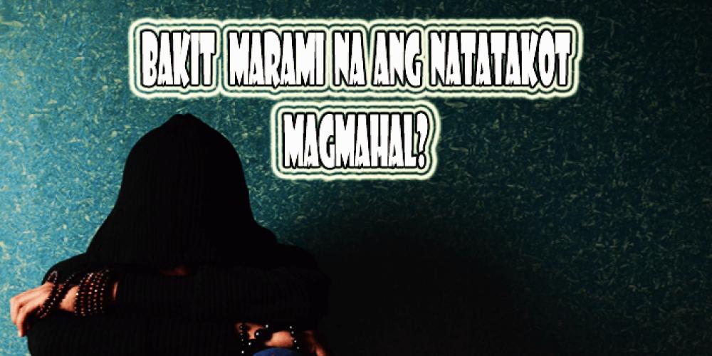 Bakit marami na ang natatakot magmahal?