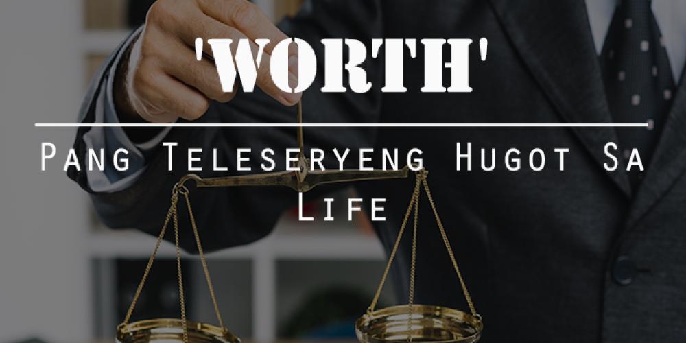 'Worth' – Pang Teleseryeng Hugot Sa Life