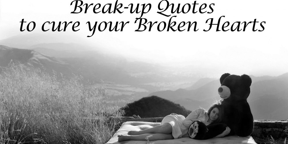 Break-up Quotes to cure your Broken Hearts