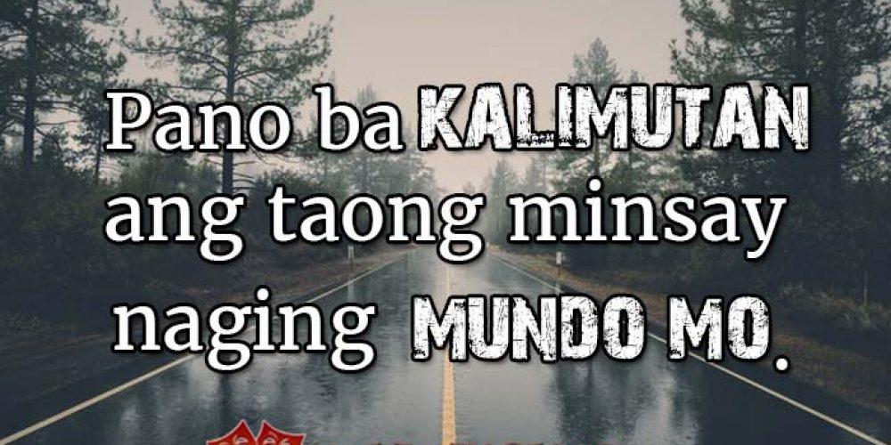 Paano Kalimutan ang Taong minsa'y naging Mundo mo?