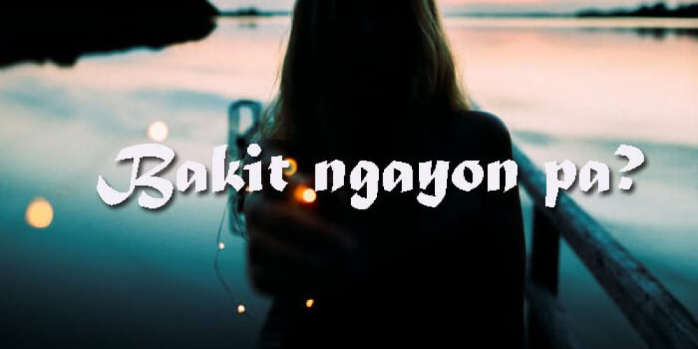 One of the most trending Spoken Poetry: Bakit ngayon pa?