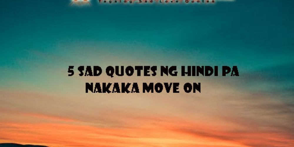 5 sad quotes ng hindi pa nakaka move on