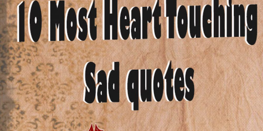 10 Most Heart Touching Sad quotes