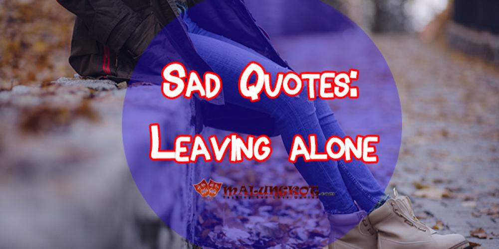 Tagalog Sad Quotes 2019: Leaving alone