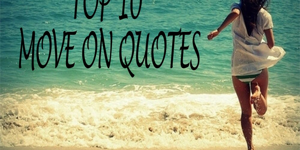 Top 10 Move on Quotes
