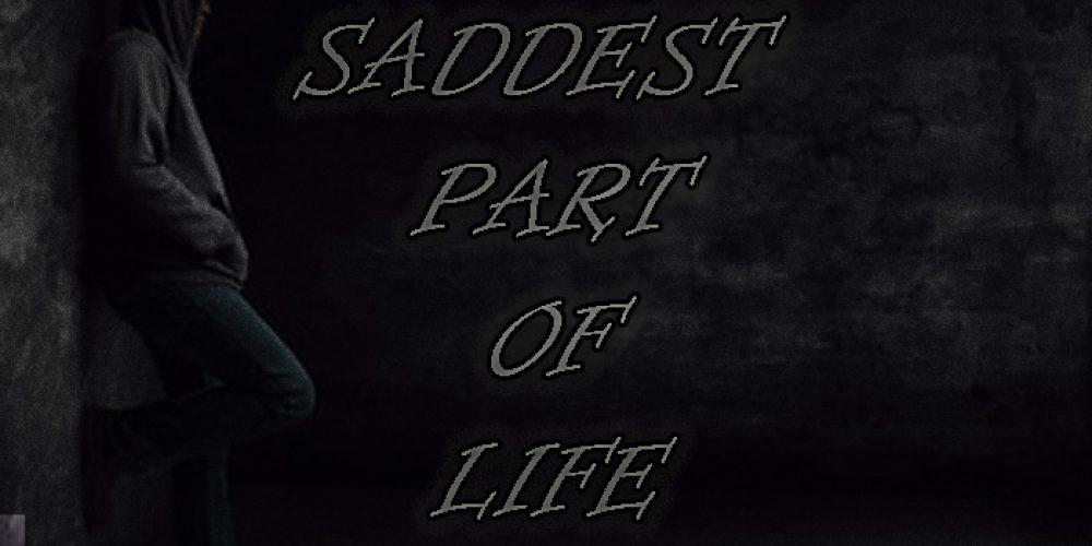 Saddest Part Of Life