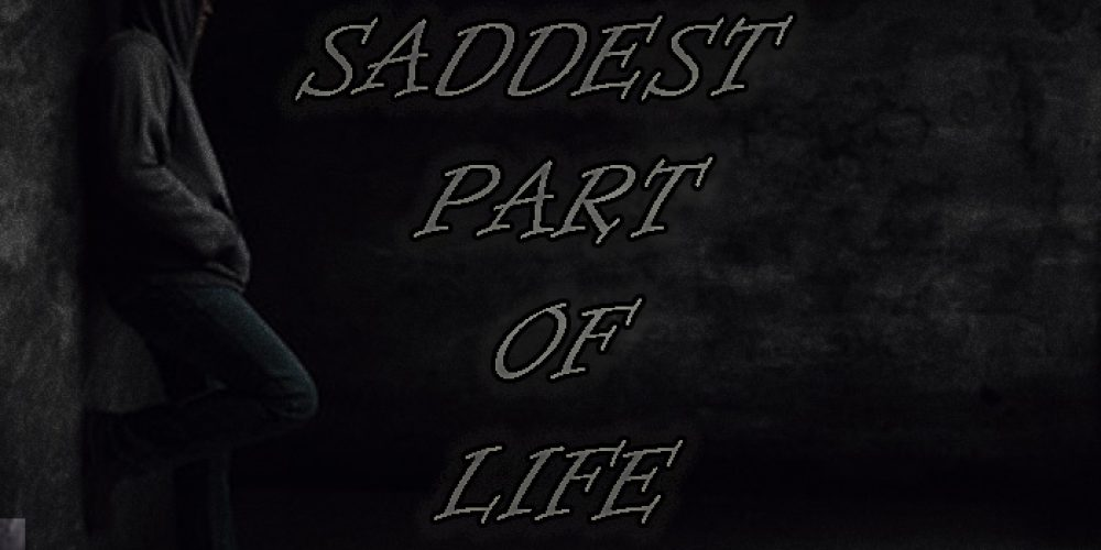 Saddest Part Of Life