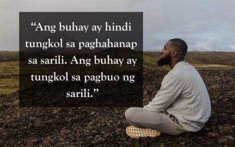 """""""Ang buhay hindi tungkol sa paghahanap sa sarili. Ang buhay ay tungkol sa pagbuo ng sarili"""""""